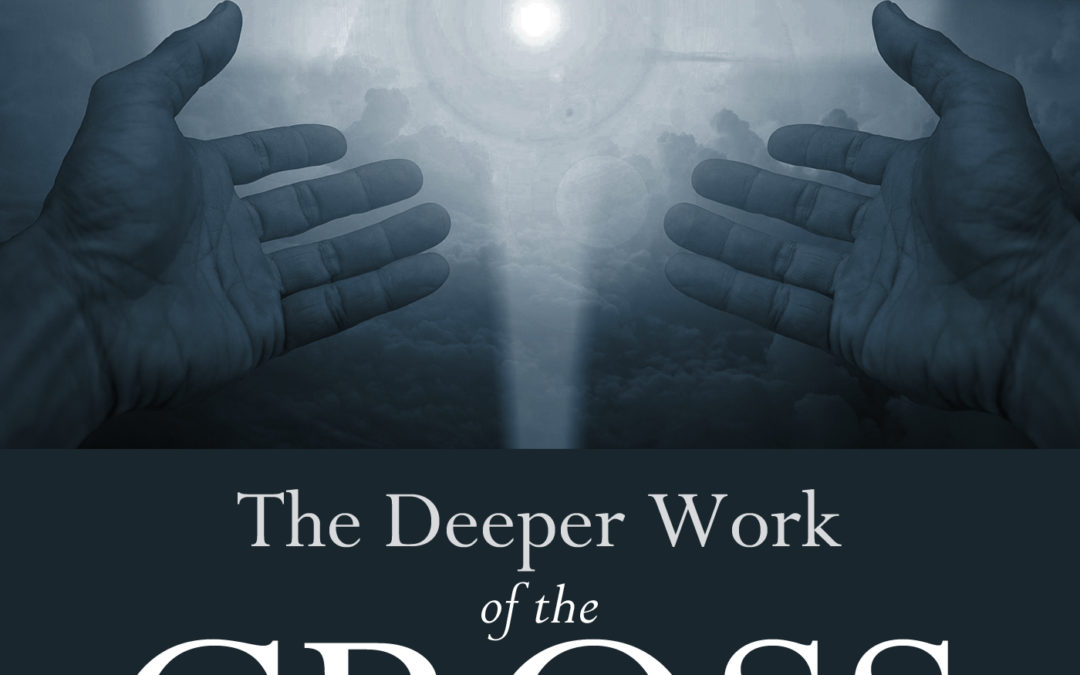 The Deeper Work of the Cross