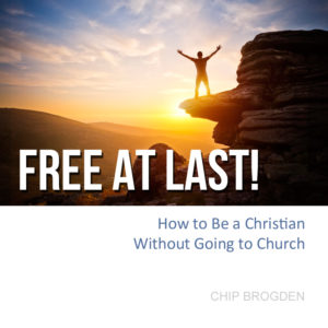 Free At Last: How to Be a Christian Without Going to Church