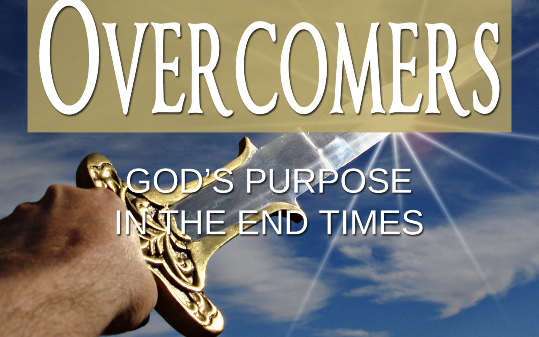 The Overcomers: God's Purpose for the End Times